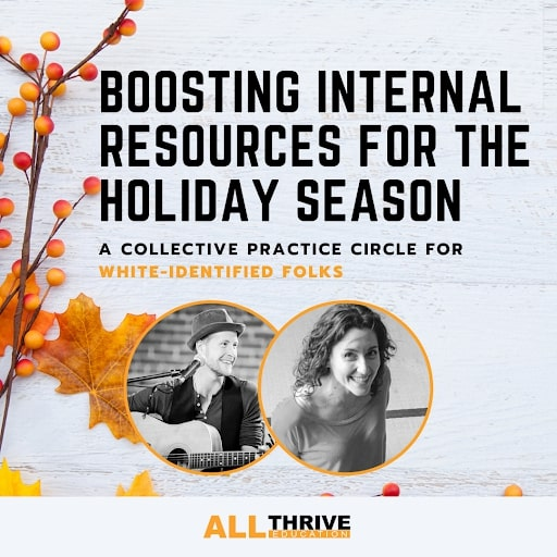 White wooden background and a floral arrangement in fall colors (orange, brown, dark yellow) with text overlay, boosting internal resources for the holiday season: a collective practice circle for white-identified folks. Circle portraits of AllThrive facilitators Danielle Ancin and Adhamh Roland. AllThrive Education logo at the bottom of image.