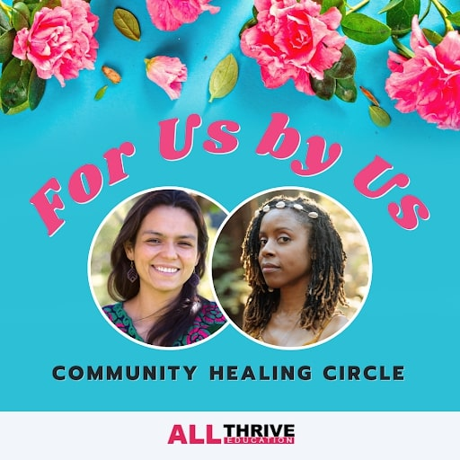 Light blue background and pink flowers with text overlay, For Us by Us: Community Healing Circle. Circle portraits of AllThrive facilitators Wendy Martinez-Marroquin and adrienne danyelle oliver. AllThrive Education logo at the bottom of image.